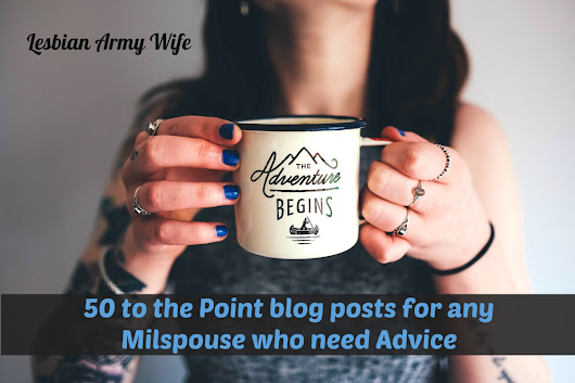 50 to the Point blog posts for any Milspouse who need Advice