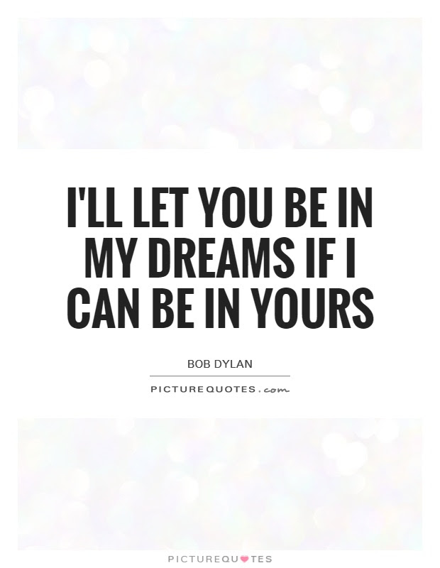 Ill Let You Be In My Dreams If I Can Be In Yours Picture Quotes
