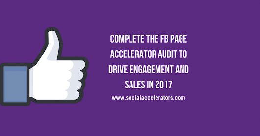 Complete the FB page accelerator audit to drive engagement and sales in 2017