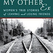 My Other Ex: Women's True Stories of Losing and Leaving Friends (Book Review) - Janine's Confessions of a Mommyaholic