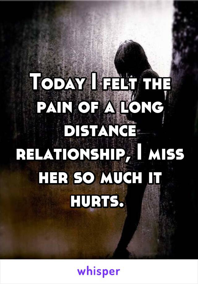 Today I Felt The Pain Of A Long Distance Relationship I Miss Her So