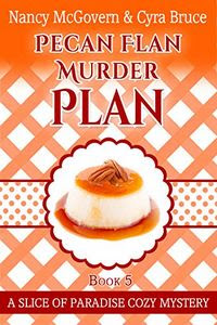 Pecan Flan Murder Plan by Nancy McGovern & Cyra Bruce