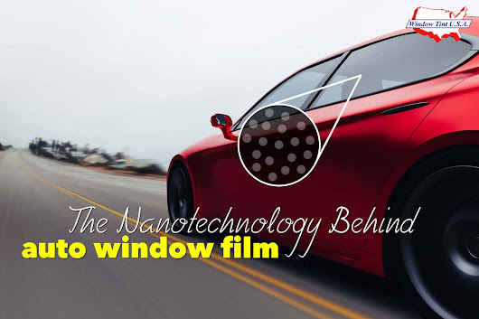 Behind the Scenes: The Nanotechnology in Auto Window Film