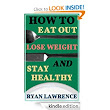 How to Eat Out,Lose Weight and Stay Healthy: Ryan Lawrence: Amazon.com: Kindle Store