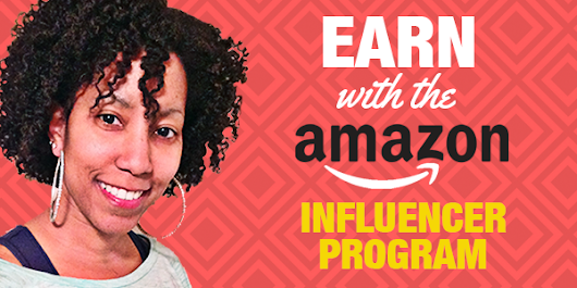 Earning With The Amazon Influencer Program and Tutorial