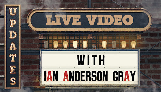 Live Video Updates With Ian Anderson Gray