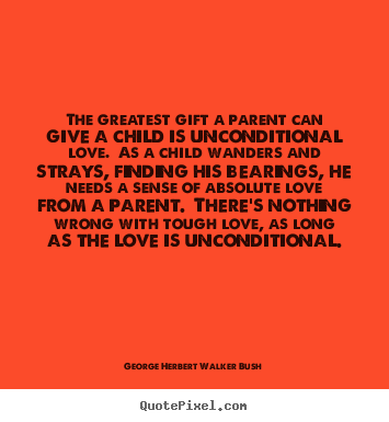 Quote About Love The Greatest Gift A Parent Can Give A Child Is