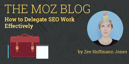 How to Delegate SEO Work Effectively - Moz