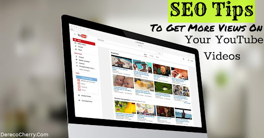4 SEO Tips That I Use To Get More Views On My YouTube Videos - Dereco Cherry