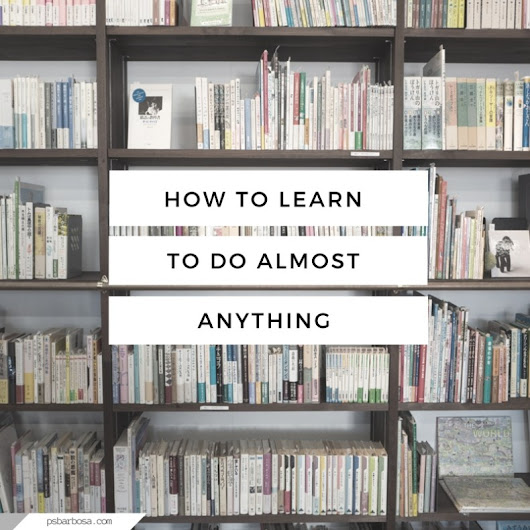 How To Learn To Do Almost Anything | P.S. Barbosa