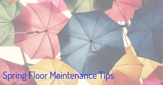 Spring Floor Maintenance Tips | | Clean Method