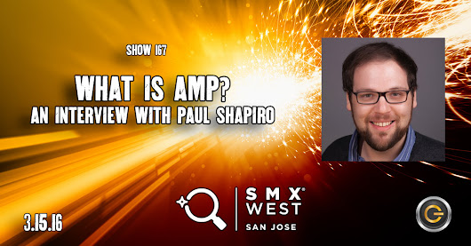 Episode 167: What Is AMP? An Interview With Paul Shapiro [PODCAST]