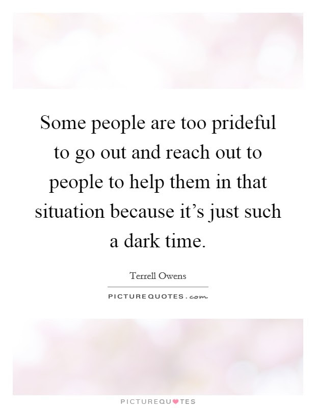 Some People Are Too Prideful To Go Out And Reach Out To People