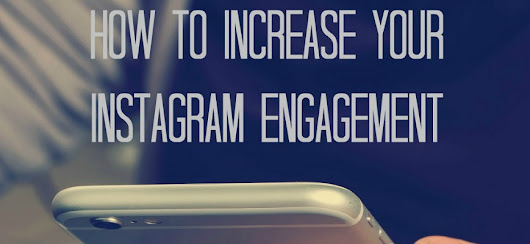 How to Increase Instagram Engagement | Life in a Break Down
