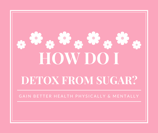 How Do I Detox My Body From Sugar | Natural Body Detox