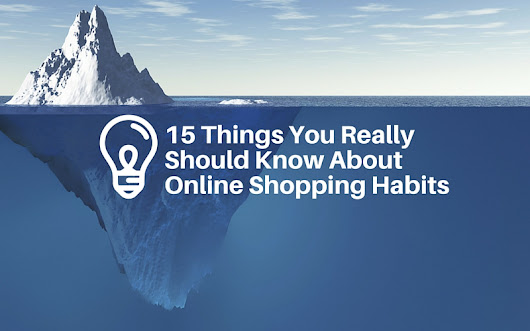 15 Things you really need to know about Online Shopping Habits – Pinnacle Cart's eCommerce Blog - Tips for online sales success