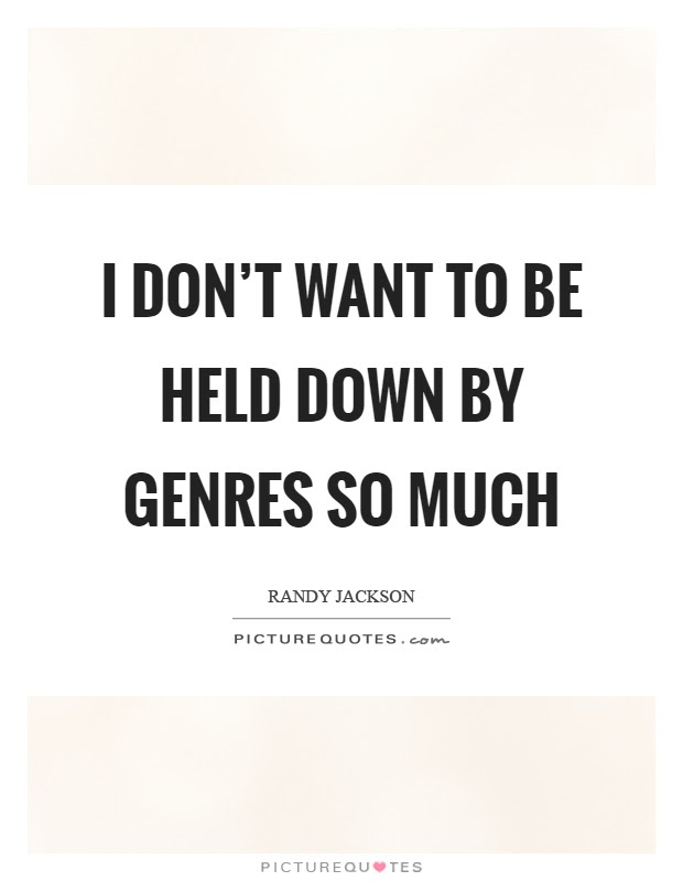 I Dont Want To Be Held Down By Genres So Much Picture Quotes