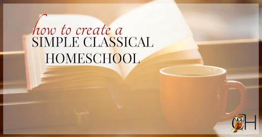 How to Create a Simple Classical Homeschool