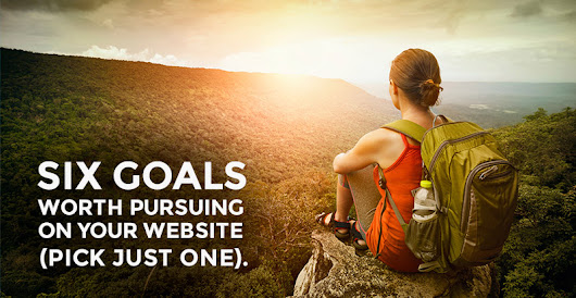 Pick just one of these six goals for your website