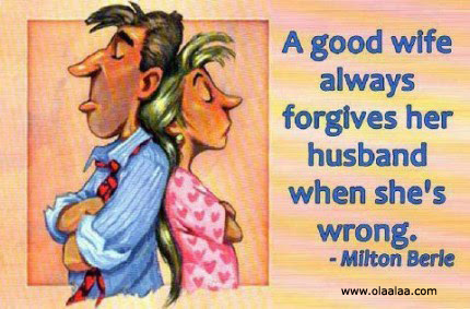 A Good Wife Always Forgive Her Husband When Shes Wrong Funny