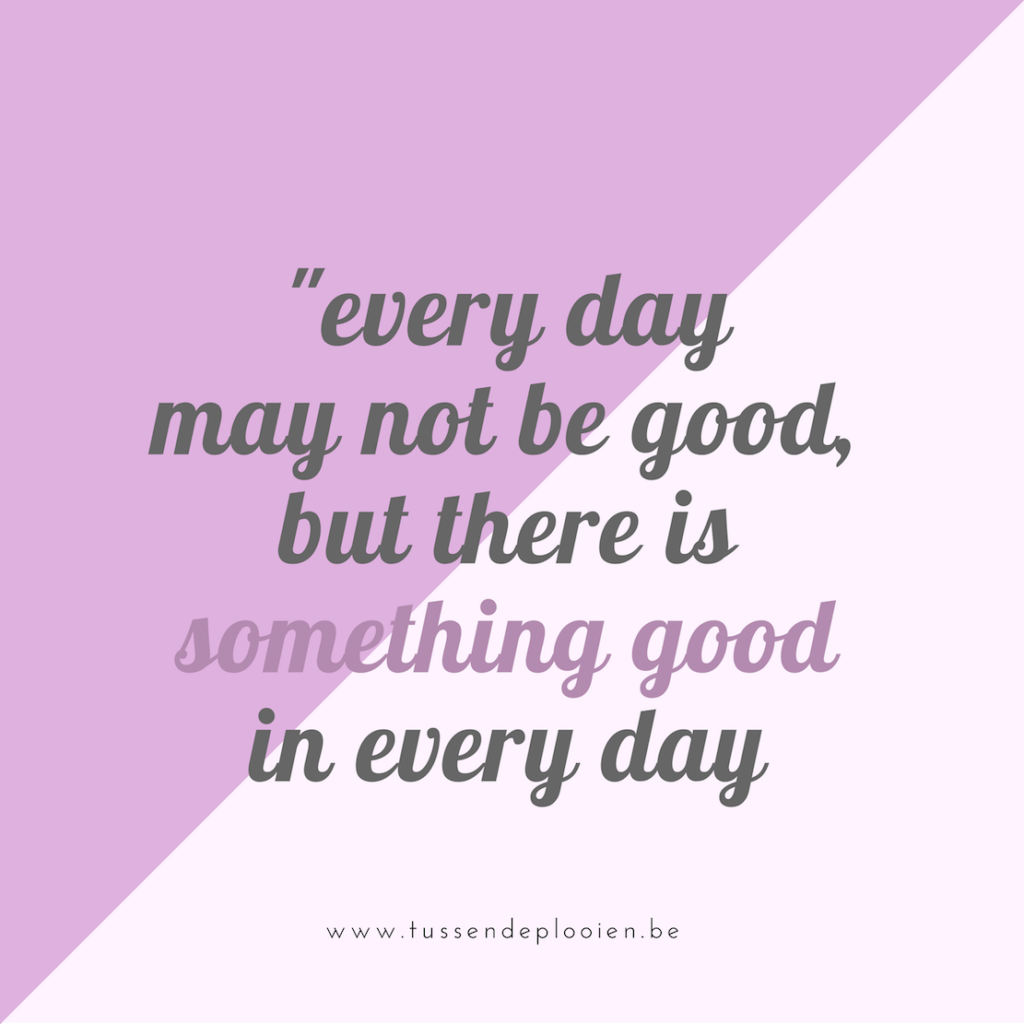 Quote Every Day May Not Be Good But There Is Something Good In