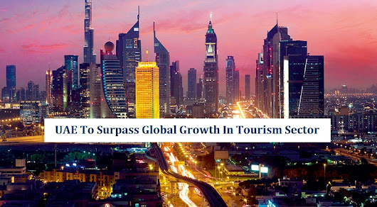 UAE Surpass Global Growth In Tourism Sector - Riz & Mona Blog