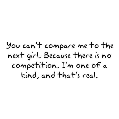 You Cant Compare Me To The Next Girl Because There Is No