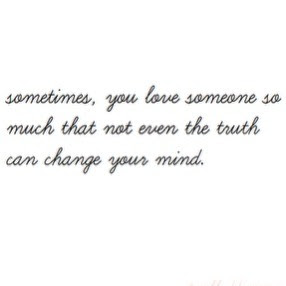 Sometimes You Love Someone So Much That Not Even The Truth Can
