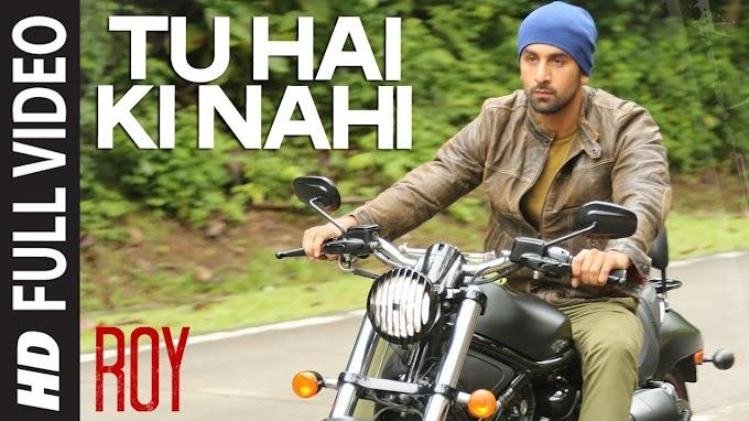 Tu Hai Ki Nahi FULL Song | Roy | Ankit Tiwari | Ranbir Kapoor, Jacqueline Fernandez, Tseries - ANKIT TIWARI Lyrics in hindi