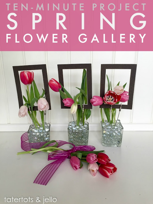 Spring Flower Gallery (10-Minute Project!) -- Tatertots and Jello