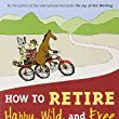 How to Retire Happy, Wild, and Free | The Rest of Your Life
