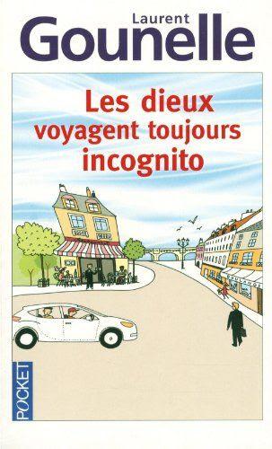 Les dieux voyagent toujours incognito Laurent Gounelle