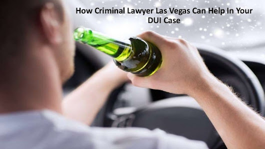 How Criminal lawyer Las Vegas can help in Your DUI Case
