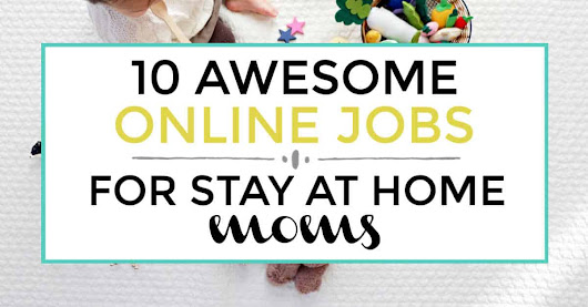 10 Awesome Online Jobs For Stay At Home Moms | Iliketodabble