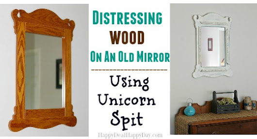Distressing Wood On An Old Mirror Using Unicorn Spit! | Happy Deal - Happy Day!