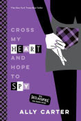 Title: Cross My Heart and Hope to Spy (10th Anniversary Edition), Author: Ally Carter