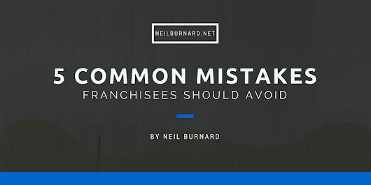 5 Common Mistakes Franchisees Should Avoid | Neil Burnard