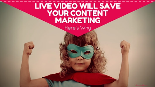 Live Video Will Save Your Content Marketing - Here's Why - Alisa Meredith - Inbound Content Marketing with Pinterest