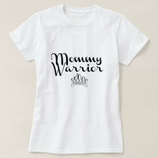 MOMMY WARRIOR SHIRT
