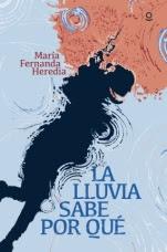 La lluvia sabe por qué María Fernanda Heredia