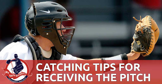 Catcher Tips for Receiving the Pitch | MY YOUTH BASEBALL