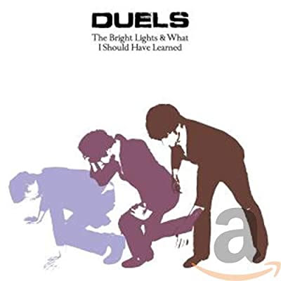 Duels - The Bright Lights And What I Should Have Learned