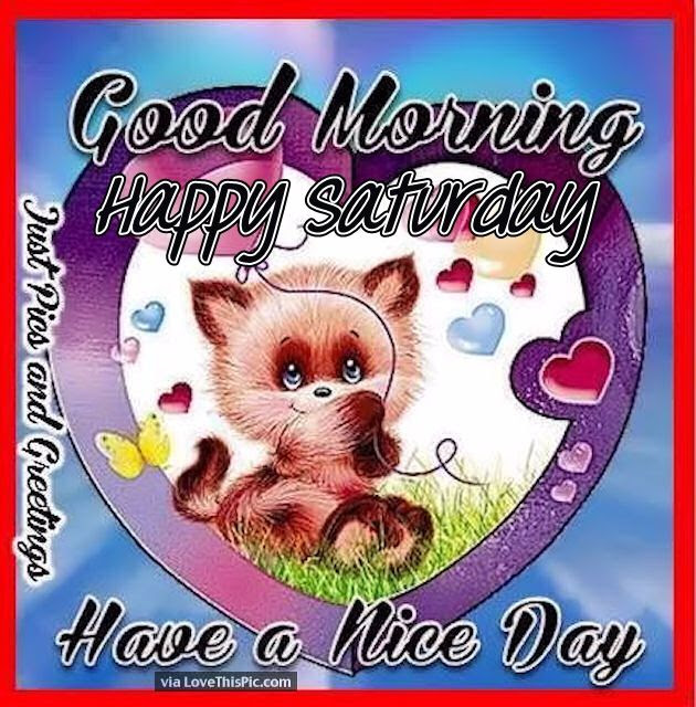 Good Morning Happy Saturday Have A Nice Day Pictures Photos And