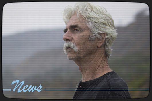 Sam Elliott is The Hero, COMING SOON!