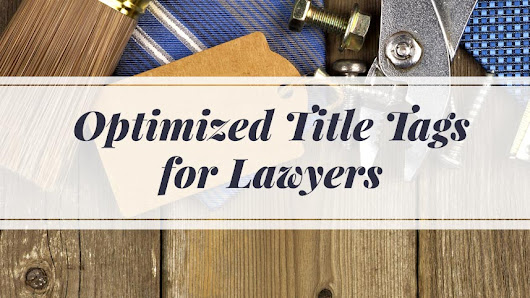 On-Site SEO for Lawyers: Title Tag Best Practices for Attorneys