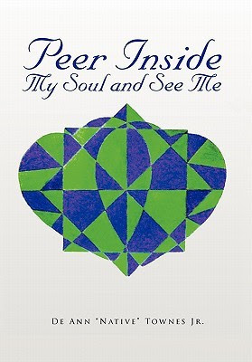 Peer Inside My Soul and See Me