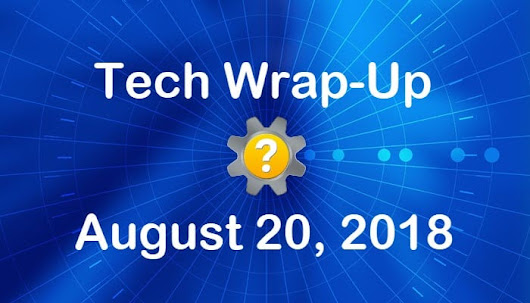 Tech Wrap-Up 8-20-2018 | Tech Help Knowledgebase