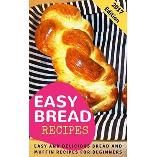 Easy Bread Recipes: Easy And Delicious Bread And Muffin ...