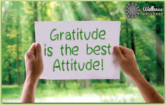 Cultivate An Attitude of Gratitude for Better Health - The Wellness Universe Blog