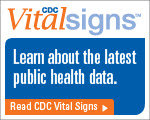 CDC Vital Signs™ – Learn about the latest public health data. Read CDC Vital Signs™…